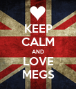 KEEP CALM AND LOVE MEGS - Personalised Poster large