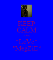 KEEP CALM AND *LoVe* *MegZiE* - Personalised Poster large