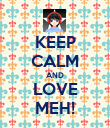 KEEP CALM AND LOVE MEH! - Personalised Poster large