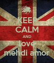 KEEP CALM AND love mehdi amor - Personalised Poster large