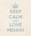 KEEP CALM AND LOVE MEHHH - Personalised Poster large