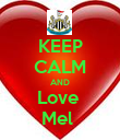 KEEP CALM AND Love  Mel  - Personalised Poster large