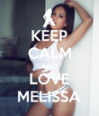 KEEP CALM AND LOVE MELISSA - Personalised Poster large