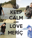 KEEP CALM AND LOVE MERİÇ  - Personalised Poster large