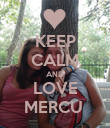 KEEP CALM AND LOVE MERCU  - Personalised Poster large
