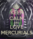 KEEP CALM AND LOVE MERCURIALS - Personalised Poster large