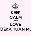 KEEP CALM AND LOVE MERDEKA TUAN MUDA - Personalised Poster large