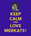 KEEP CALM AND LOVE MERKATS! - Personalised Poster large