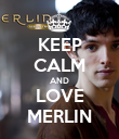 KEEP CALM AND LOVE MERLIN - Personalised Poster large