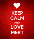 KEEP CALM AND LOVE MERT - Personalised Poster large