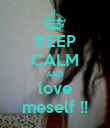 KEEP CALM AND love meself !! - Personalised Poster large
