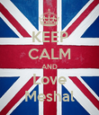 KEEP CALM AND Love Meshal - Personalised Poster large