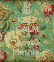 KEEP CALM AND Love  Meshia  - Personalised Poster large