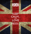 KEEP CALM... AND LOVE MESSI... - Personalised Poster large