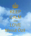 KEEP CALM AND LOVE Mesut Özil  - Personalised Poster large