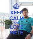 KEEP CALM AND LOVE METE - Personalised Poster large