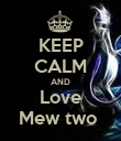 KEEP CALM AND Love Mew two  - Personalised Poster large