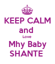 KEEP CALM and  Love  Mhy Baby SHANTE  - Personalised Poster large