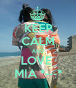 KEEP CALM AND LOVE  MIA *---* - Personalised Poster large