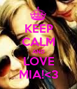 KEEP CALM AND LOVE MIA!<3 - Personalised Poster large