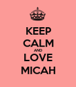 KEEP CALM AND LOVE MICAH - Personalised Poster large