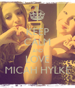 KEEP CALM AND LOVE MICAH HYLKE - Personalised Poster large
