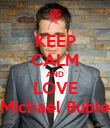 KEEP CALM AND LOVE Michael Buble - Personalised Poster large