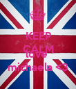 KEEP CALM and  love  michaela <3 - Personalised Poster large