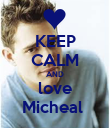 KEEP CALM AND love Micheal  - Personalised Poster large