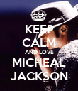 KEEP CALM AND LOVE MICHEAL JACKSON - Personalised Poster large
