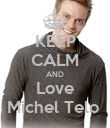 KEEP CALM AND Love Michel Telo  - Personalised Poster large