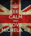 KEEP CALM AND LOVE MICHELA <3 - Personalised Poster large