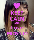 KEEP CALM AND Love Michelle - Personalised Poster large