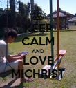 KEEP CALM AND LOVE MICHRIST - Personalised Poster large