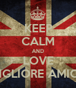 KEEP CALM AND LOVE MIGLIORE AMICA - Personalised Poster large