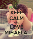 KEEP CALM AND LOVE MIHAELA  - Personalised Poster large