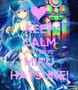 KEEP CALM AND LOVE MIKU HATSUNE! - Personalised Poster large