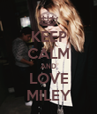KEEP CALM AND LOVE MILEY - Personalised Poster large