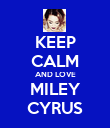 KEEP CALM AND LOVE MILEY CYRUS - Personalised Poster large