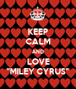 """KEEP CALM AND LOVE """"MILEY CYRUS"""" - Personalised Poster large"""