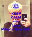 KEEP CALM AND Love Miley's New Hair  - Personalised Poster large