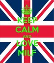 KEEP CALM AND LOVE MILF - Personalised Poster large