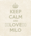 KEEP CALM AND ♡♥LOVE♥♡ MILO - Personalised Poster large