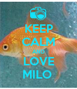 KEEP CALM AND LOVE MILO  - Personalised Poster large