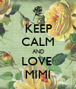 KEEP CALM AND LOVE  MIMI - Personalised Poster large