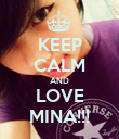 KEEP CALM AND LOVE MINA!!! - Personalised Poster large
