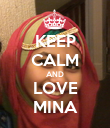 KEEP CALM AND LOVE MINA - Personalised Poster large