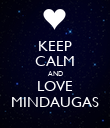 KEEP CALM AND LOVE MINDAUGAS - Personalised Poster large