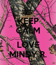 KEEP CALM AND LOVE MINDY R. - Personalised Poster large