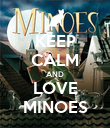 KEEP CALM AND LOVE MINOES - Personalised Poster large